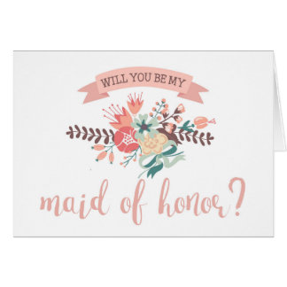 Floral Bouquet Will You Be My Maid of Honor? Card