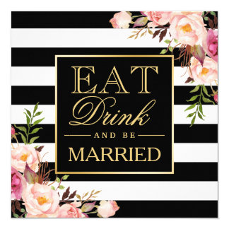 Floral Deco EAT Drink and Be Married B&W Striped Card