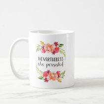 Floral Nevertheless She Persisted Coffee Mug