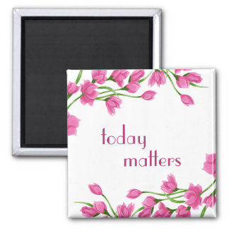 """Floral Pink Rosebud Borders """"Today Matters"""" 2 Inch Square Magnet"""