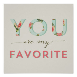 FLORAL - YOU'RE MY FAVORITE POSTER