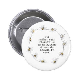 Flores en mi botón del pelo pin redondo de 2 pulgadas