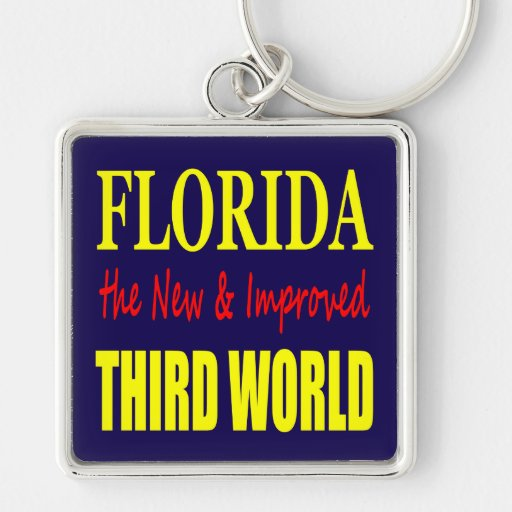 Florida the New & Improved THIRD World Key Chain