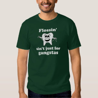 Flossin' ain't just for gangstas (DARK) T Shirt