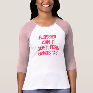 Flossin' Ain't Just for Gangstas! Dental Tshirt