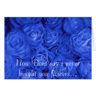 Flower, Now Dont say i never bought you flowers... Card