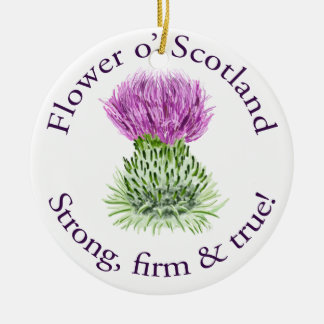 Flower of Scotland. Strong, firm and true! Ceramic Ornament