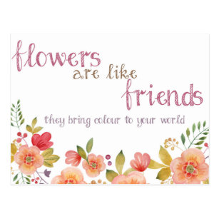 Friends Are Like Flowers Postcards | Zazzle