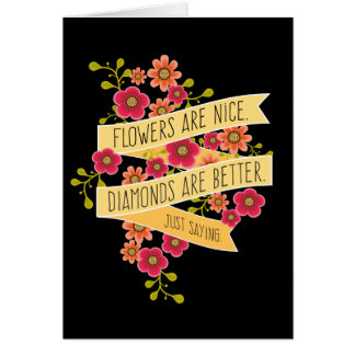Flowers are Nice, Diamonds are Better Funny Love Greeting Card