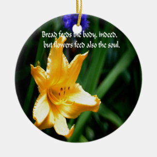 Flowers are the nourishment of the soul ceramic ornament