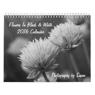Flowers In Black And White 2016 Calendar