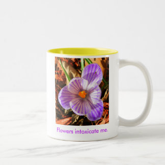 Flowers intoxicate me. Two-Tone coffee mug