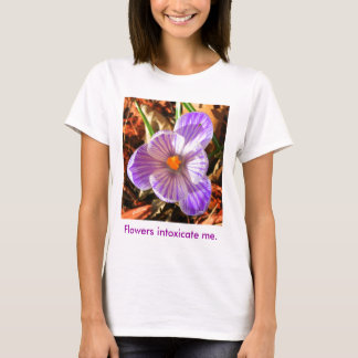 Flowers intoxicate me Tshirt