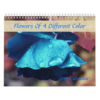 Flowers Of A Different Color Photography 2015 Calendar