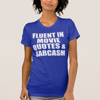 Fluent in Movie Quotes And Sarcasm T Shirt