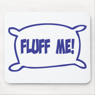 Fluff Me! Mouse Pad