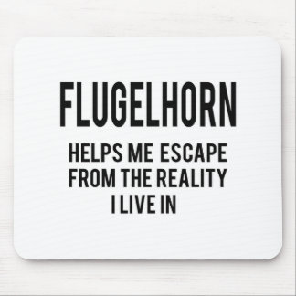 Flugelhorn helps me escape from the reality i live mouse pad