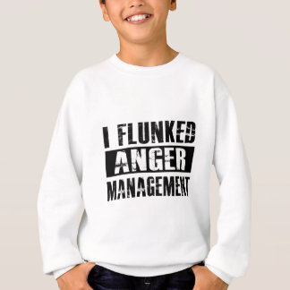 Flunked anger management sweatshirt