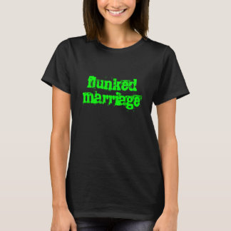 flunked marriage T-Shirt