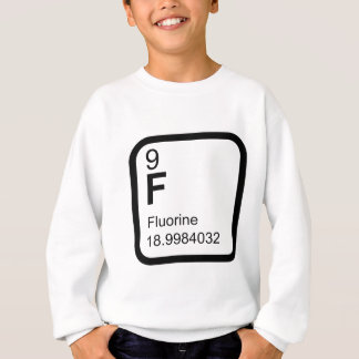 Fluorine - Periodic Table science T Sweatshirt