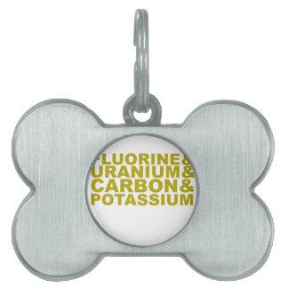 Fluorine Uranium Carbon Potassium Tshirt.png Pet Tag