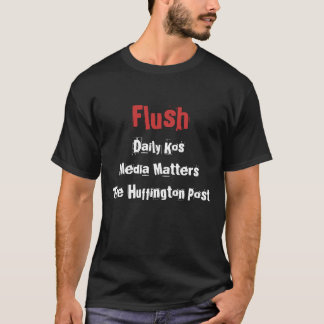 Flush, Daily KosMedia MattersThe Huffington Post T-Shirt