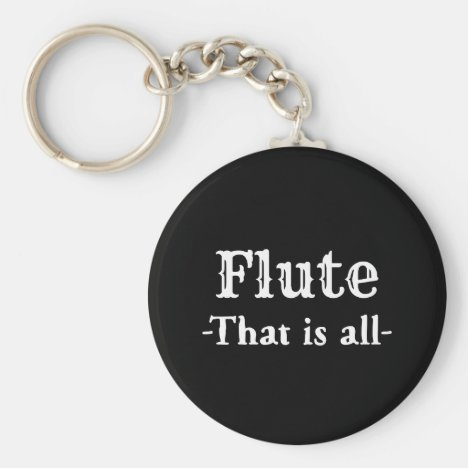 Flute That Is All Funny Music Keychain