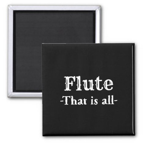Flute That Is All Funny Music Magnet