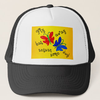 Fly away but return some day! trucker hat
