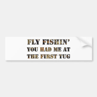 Fly fishin' You had me at the first tug! Bumper Sticker