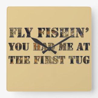 Fly fishin' You had me at the first tug! Square Wall Clocks