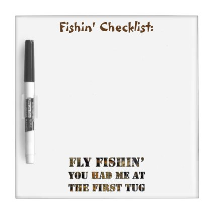 Fly fishin' You had me at the first tug! Dry-Erase Whiteboard