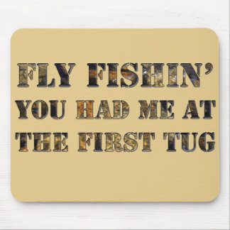 Fly fishin' You had me at the first tug! Mouse Pad