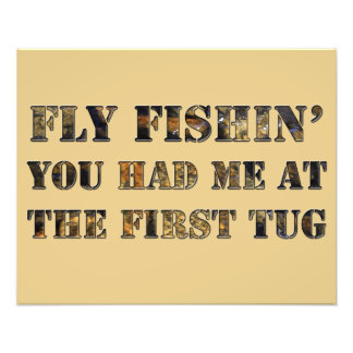 Fly fishin' You had me at the first tug! Photo Print
