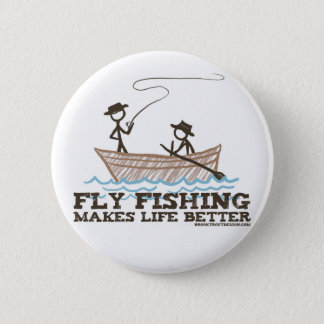 Fly Fishing Makes Life Better Pinback Button