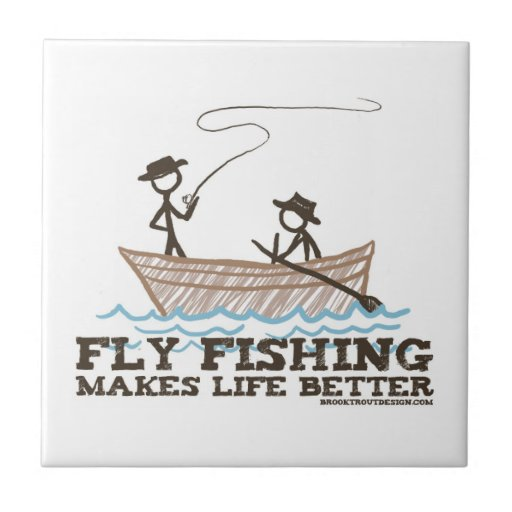 Fly Fishing Makes Life Better Tiles