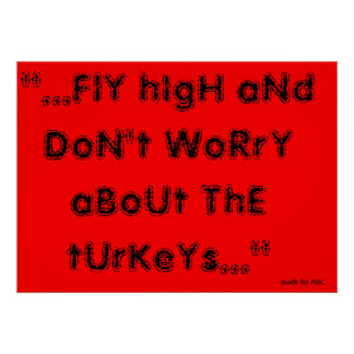 Fly high and dont worry about the turkeys posters