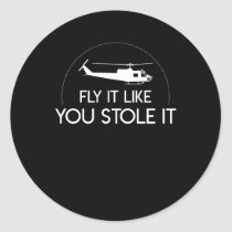 Fly It Like You Stole Helicopter Pilot Classic Round Sticker
