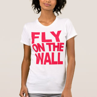 Fly on the Wall T-Shirt