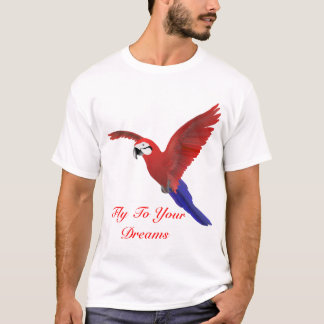 Fly To Your Dreams - Macaw T-Shirt