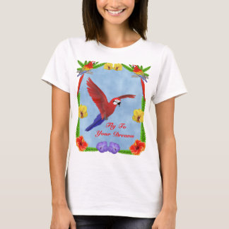 Fly ToYour Dreams - Macaw and Flowers T-Shirt