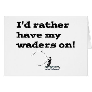 Flyfisherman / I'd rather have my waders on! Card