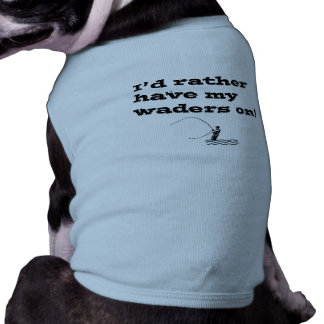 Flyfisherman / I'd rather have my waders on! Dog Tee