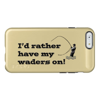 Flyfisherman / I'd rather have my waders on! Incipio Feather Shine iPhone 6 Case