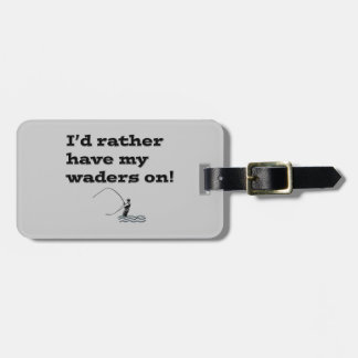 Flyfisherman / I'd rather have my waders on! Travel Bag Tags