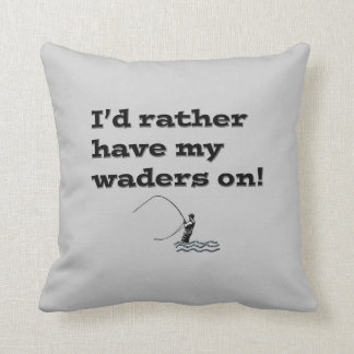Flyfisherman / I'd rather have my waders on! Throw Pillow