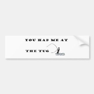 Flyfisherman / You had me at the tug Bumper Sticker