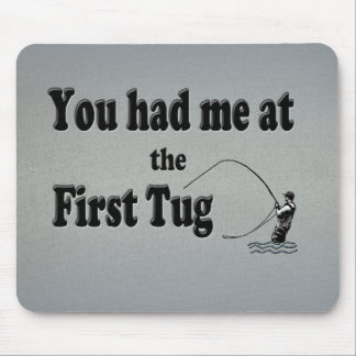 Flyfishing: You had me at the First Tug! Mouse Pad