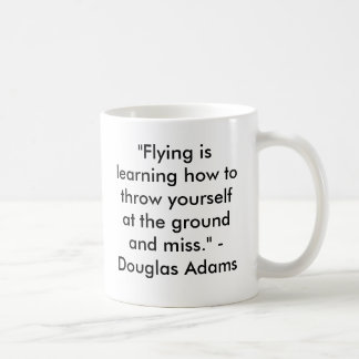 """""""Flying is learning how to throw yourself at th... Coffee Mug"""
