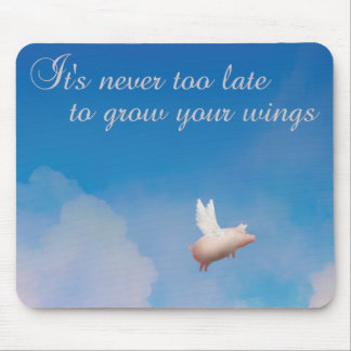 flying pig-it's never too late to grow your wings mouse pad
